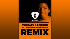 milfa7 remix michael jackson aint no sunshine when shes gone